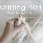 Knitting 101 and My New Youtube Channel!