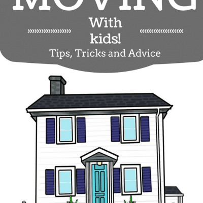 Moving With Kids! Tips, Tricks, Advice and Ideas